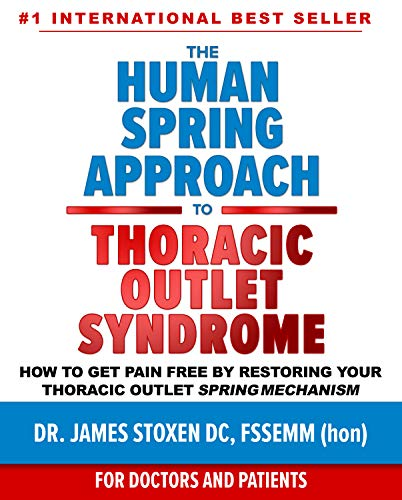 The Human Spring Approach to Thoracic Outlet Syndrome : How to Get Pain Free by Restoring Your Thoracic Outlet Spring Mechanism (Human Spring Book Series 4)