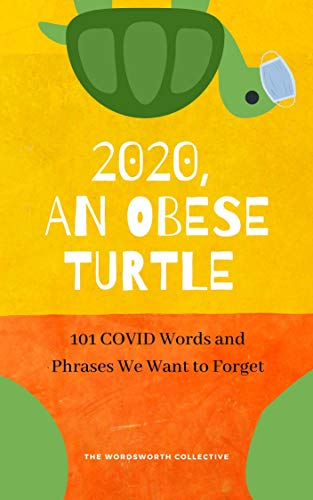 2020, An Obese Turtle: 101 COVID Words and Phrases We Want to Forget