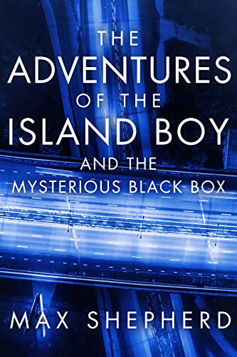 The Adventures of the Island Boy: and the Mysterious Black Box