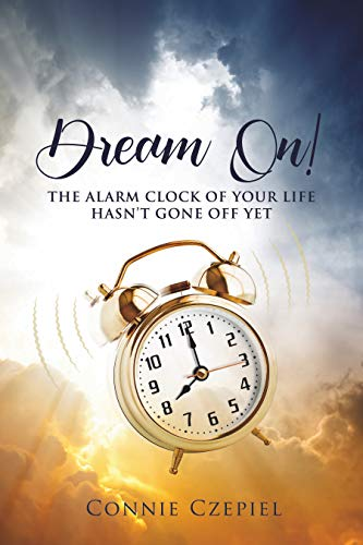 Dream On!: The Alarm Clock of Your Life Hasn't Gone Off Yet