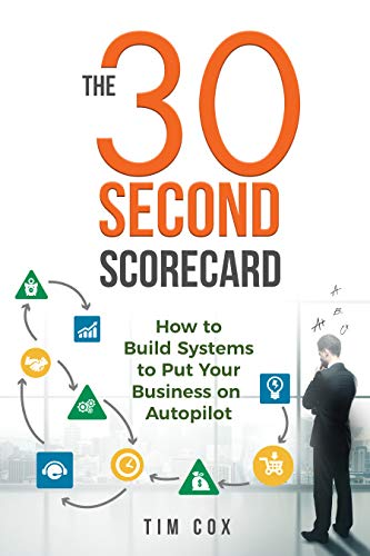 The 30-Second Scorecard: How to Build Systems to Put Your Business on Autopilot