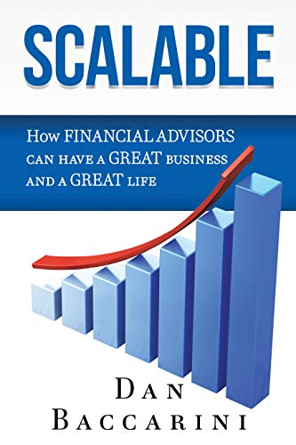 Scalable : How Financial Advisors Can Have a Great Business and a Great Life