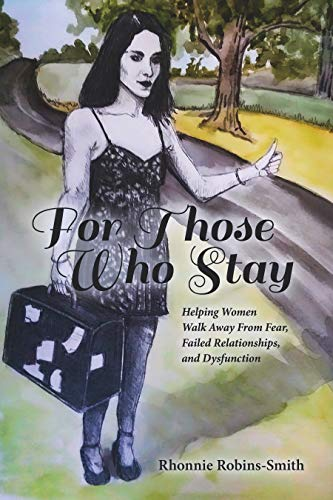 For Those Who Stay: Helping Women Walk Away From Fear, Failed Relationships, and Dysfunctions