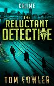 Reluctant Detective A CT Tom Fowler