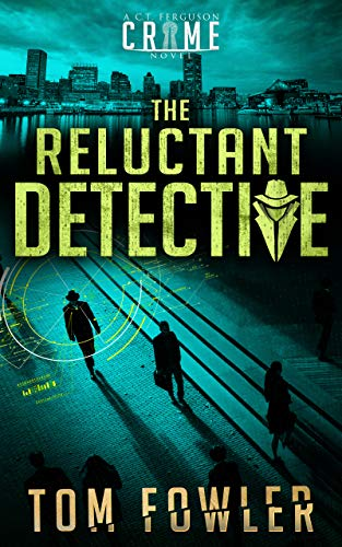 The Reluctant Detective: A C.T. Ferguson Crime Novel