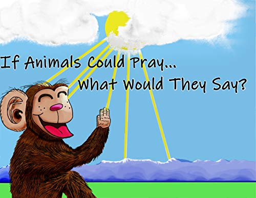 If Animals Could Pray... What Would They Say?