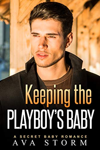 Keeping the Playboy's Baby: A Secret Baby Romance