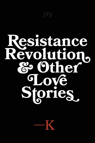 Resistance, Revolution and Other Love Stories