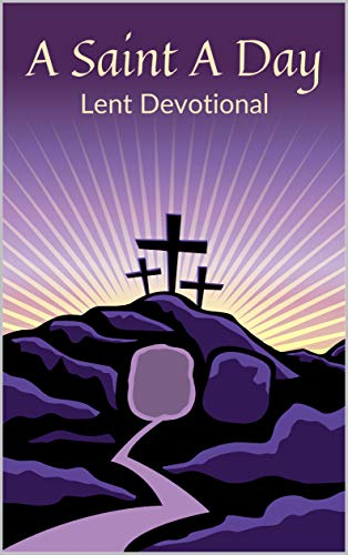 A Saint A Day Lent Devotional