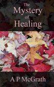 Mystery of Healing A P McGrath