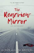 Rearview Mirror An Anthology Active Alumni Writers