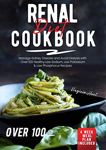 Renal Diet Cookbook: Manage Kidney Disease and Avoid Dialysis with Over 100 Healthy, Low Sodium, Low Potassium & Low Phosphorus Recipes. 4 Weeks Meal Plan Included