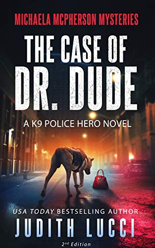 The Case of Dr Dude: A K9 Police Hero Novel