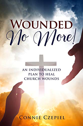 Wounded No More!: An Individualized Plan to Heal Church Wounds