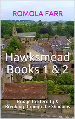Hawksmead Books 1 & 2: Bridge to Eternity & Breaking through the Shadows