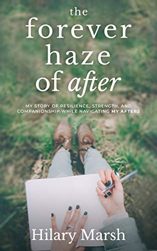 The Forever Haze of After: My Story of Resilience, Strength, and Companionship While Navigating My Afters