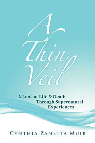 A Thin Veil: A Look at Life & Death Through Supernatural Experiences