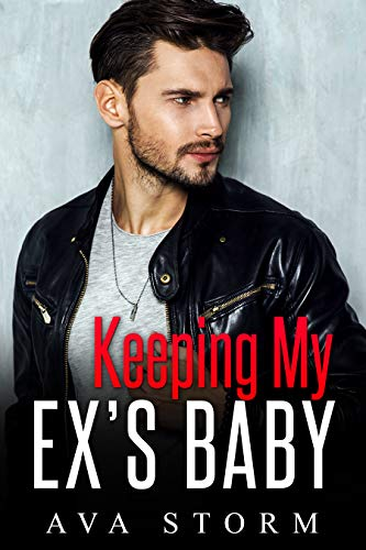 Keeping My Ex's Baby: A Secret Baby Romance (Alpha Bosses Book 3)