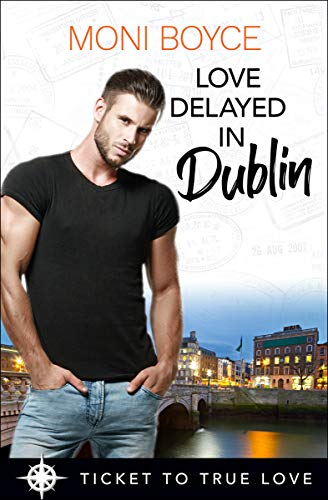 Love Delayed in Dublin: A True Springs Steamy Contemporary Romance (Ticket To True Love)
