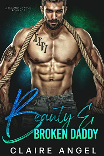 Beauty & Broken Daddy: A Second Chance Romance