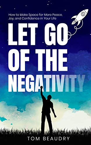 Let Go of the Negativity: How to Make Space for More Peace, Joy, and Confidence in Your Life