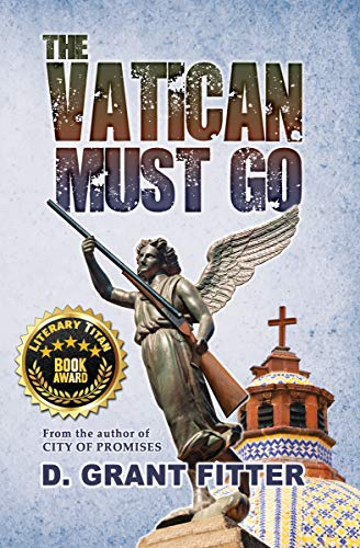 The Vatican Must Go: A Mexico Story of the Explosive Clash Between Government Power and the Glory of Faith
