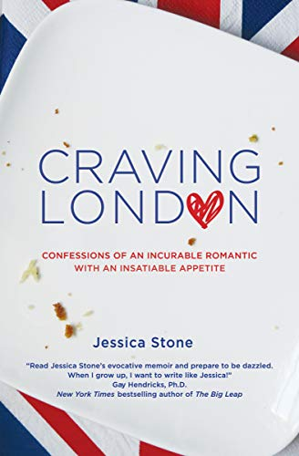 Craving London: Confessions of an Incurable Romantic with an Insatiable Appetite