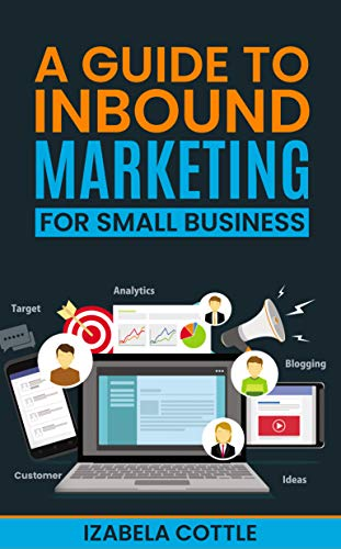 A Guide To Inbound Marketing For Small Business