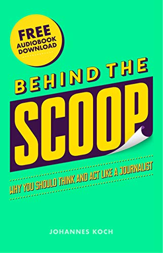 Behind the Scoop: Why You Should Think and Act Like a Journalist