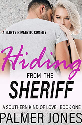 Hiding From The Sheriff (A Southern Kind of Love Book 1)