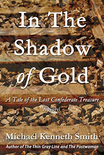 In the Shadow of Gold: A Tale of the Lost Confederate Treasure
