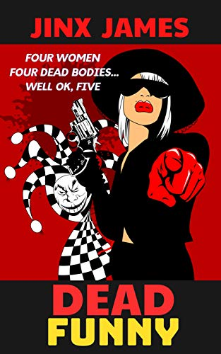 Dead Funny: Four Women, Four Dead Bodies...Well OK, Five (A Dark Comedy Crime Fest: Book 1)