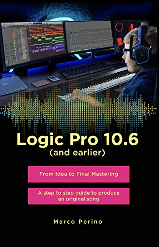 Logic Pro 10.6 (and earlier): From idea to Final Mastering. Compatible with all previous versions of Logic Pro X