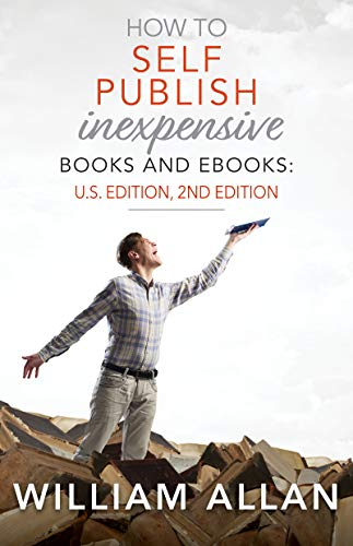 How to Self Publish Inexpensive Books and Ebooks: U.S. Edition, 2nd Edition