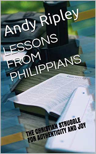 Lessons From Philippians - the Christian Struggle for Authenticity and Joy