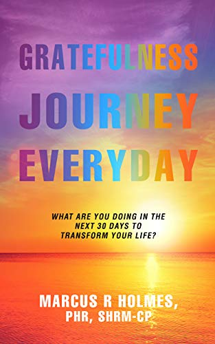 The Grateful Journey Everyday: What Are You Doing for the next 30 days to transform your life?