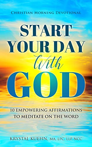 Start Your Day with God Christian Morning Devotional : 10 Empowering Affirmations to Meditate on the Word (New Day Devotional® Series)