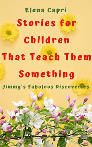 Stories for Children that Teach Them Something: Jimmy's Fabulous Discoveries