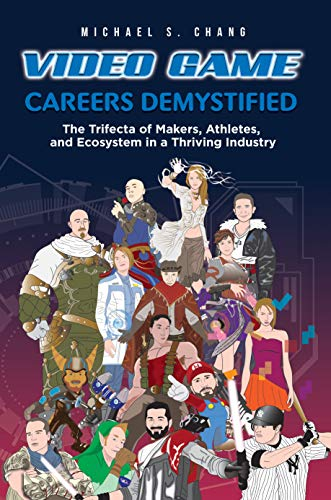 Video Game Careers Demystified: Trifecta of Game Makers, Athletes, and Ecosystem in a Thriving Industry