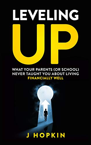 Leveling Up – what your parents (or school) never taught you about living financially well