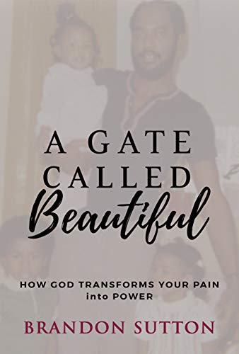A Gate Called Beautiful: How God Transforms Your Pain into Power