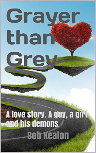 Grayer than Grey -- A love story. A guy, a girl and his demons.