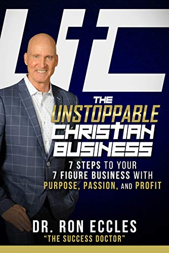 The Unstoppable Christian Business: 7 Steps to Your 7 Figure with Purpose, Passion, and Profit