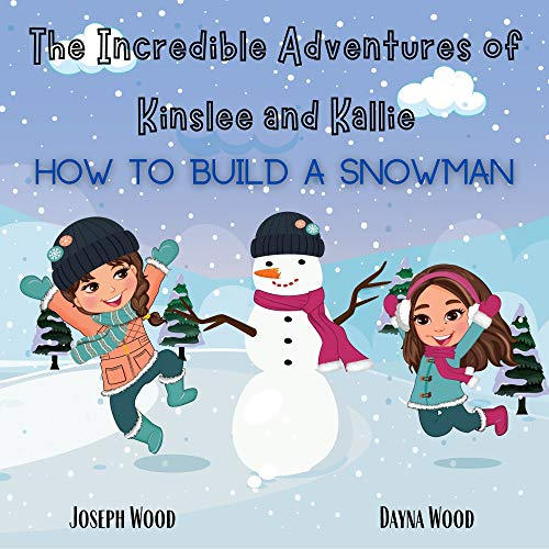 The Incredible Adventures of Kinslee and Kallie: How to Build a Snowman