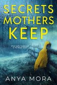 Secrets Mothers Keep Anya Mora