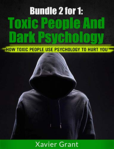 Bundle 2 for 1: Toxic People & Dark Psychology : How Toxic People Use Psychology To Hurt You