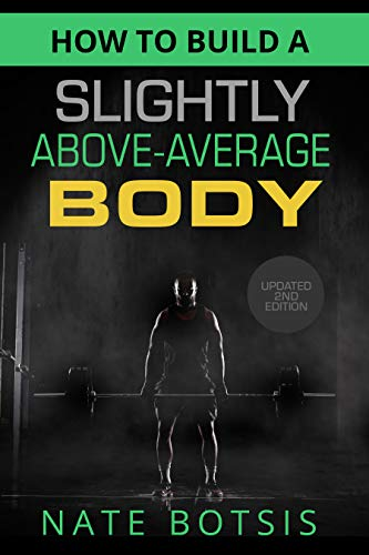 How to Build a Slightly Above-Average Body - 2nd Edition