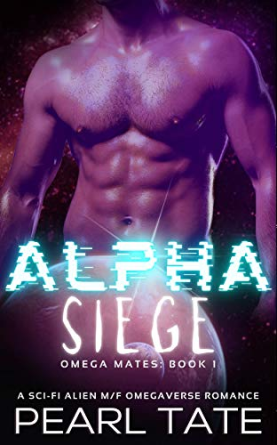 Alpha Siege - A Sci-Fi Alien M/F Omegaverse Romance