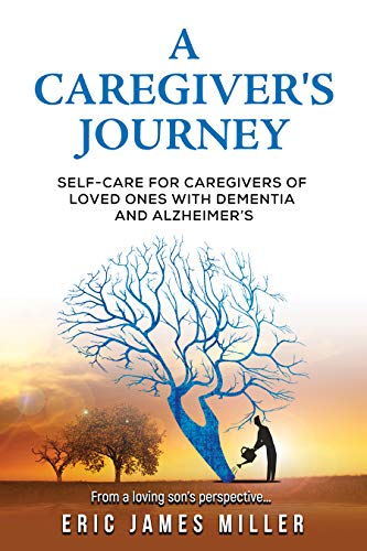 A Caregiver's Journey: Self-Care For Caregivers of Loved Ones with Dementia and Alzheimer's