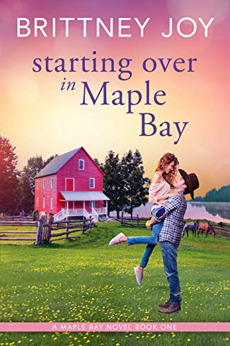 Starting Over in Maple Bay: A Sweet Small Town Cowboy Romance
